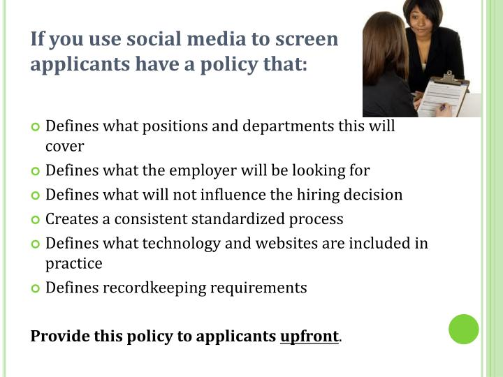 If you use social media to screen applicants have a policy that: