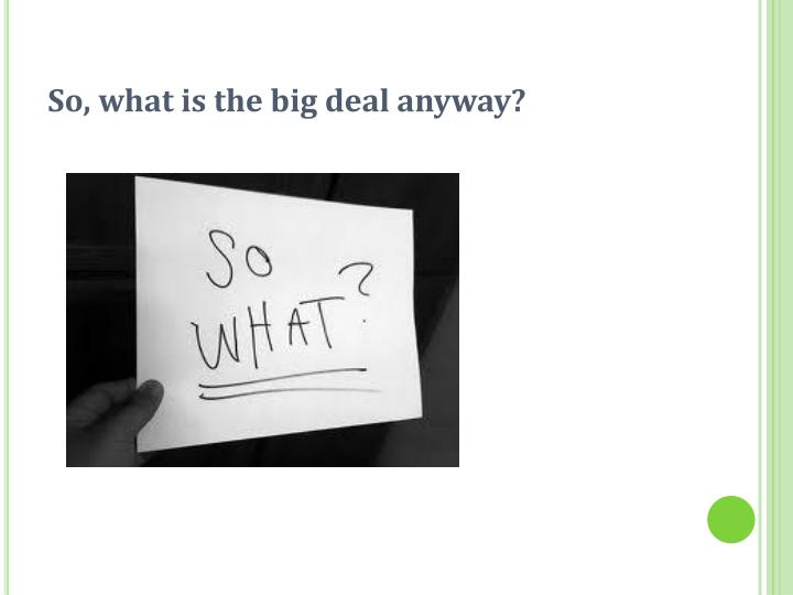 So, what is the big deal anyway?