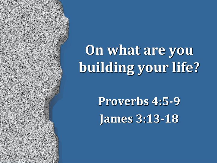 On what are you building your life