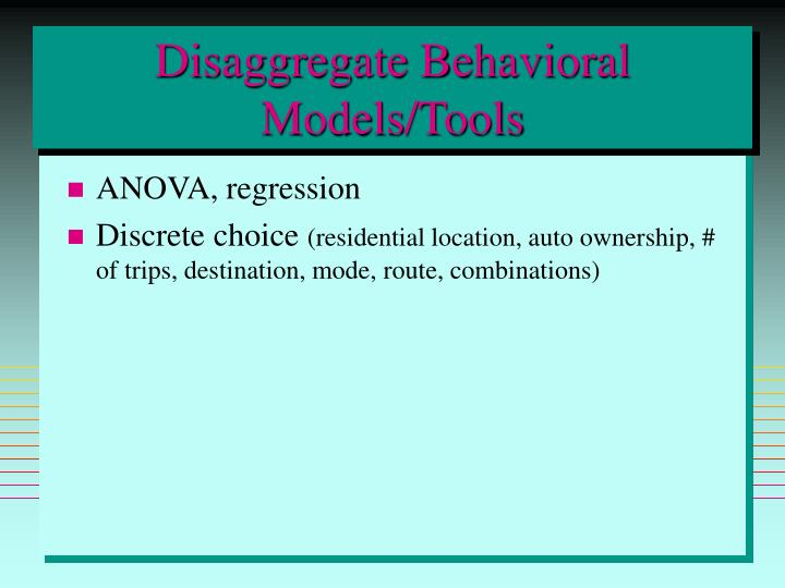 Disaggregate Behavioral Models/Tools