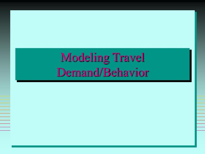 Modeling Travel Demand/Behavior