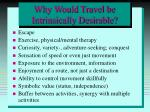 why would travel be intrinsically desirable