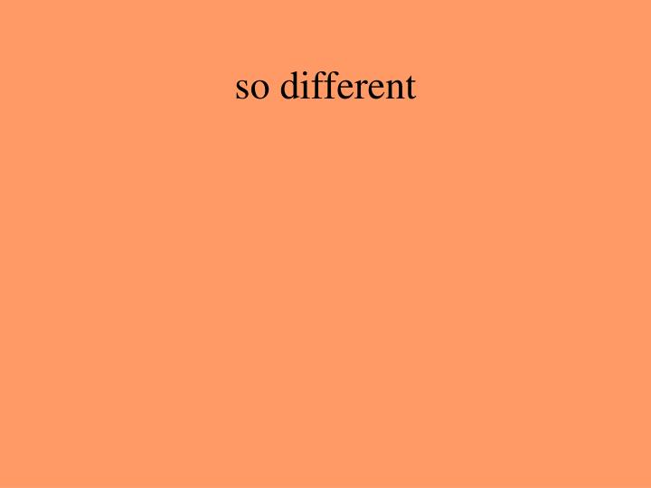 so different n.