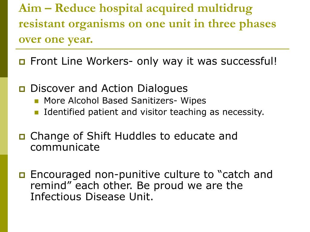 Aim – Reduce hospital acquired multidrug resistant organisms on one unit in three phases over one year.