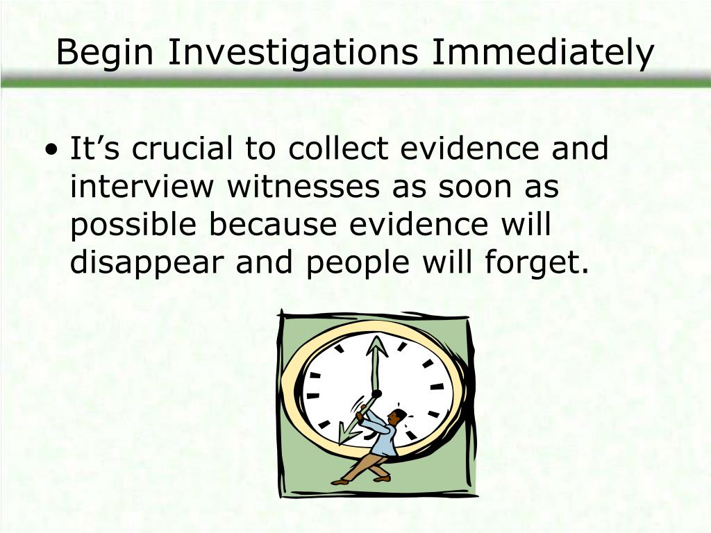 Begin Investigations Immediately