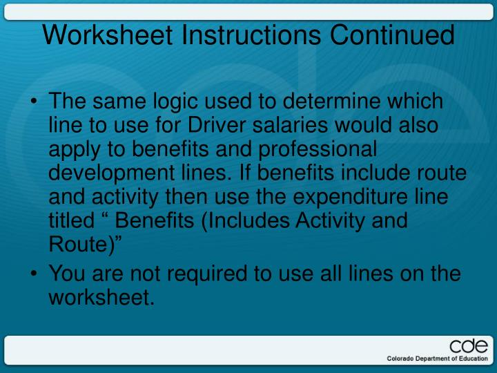 """The same logic used to determine which line to use for Driver salaries would also apply to benefits and professional development lines. If benefits include route and activity then use the expenditure line titled """" Benefits (Includes Activity and Route)"""""""