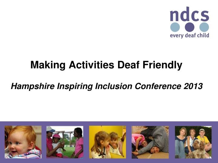 Making a ctivities d eaf f riendly hampshire inspiring inclusion conference 2013