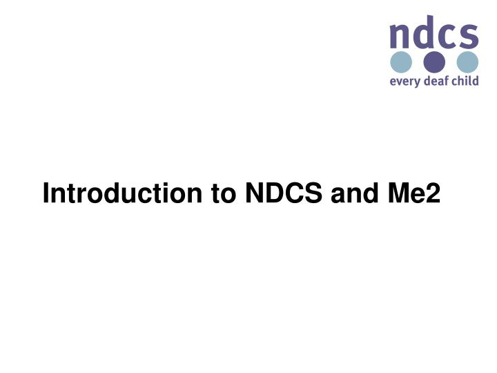Introduction to NDCS and Me2