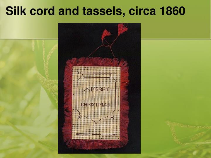 Silk cord and tassels, circa 1860
