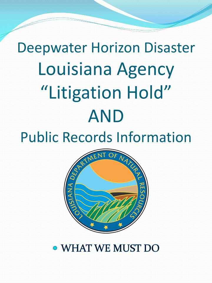 deepwater horizon disaster louisiana agency litigation hold and public records information n.