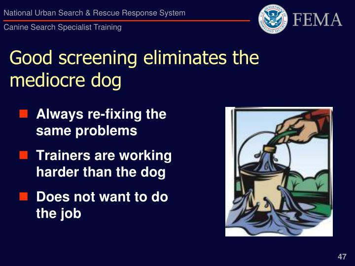 Good screening eliminates the