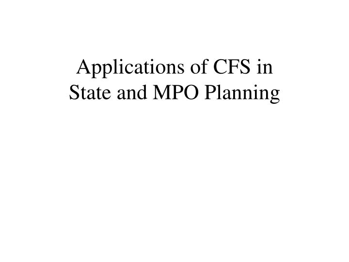 Applications of CFS in