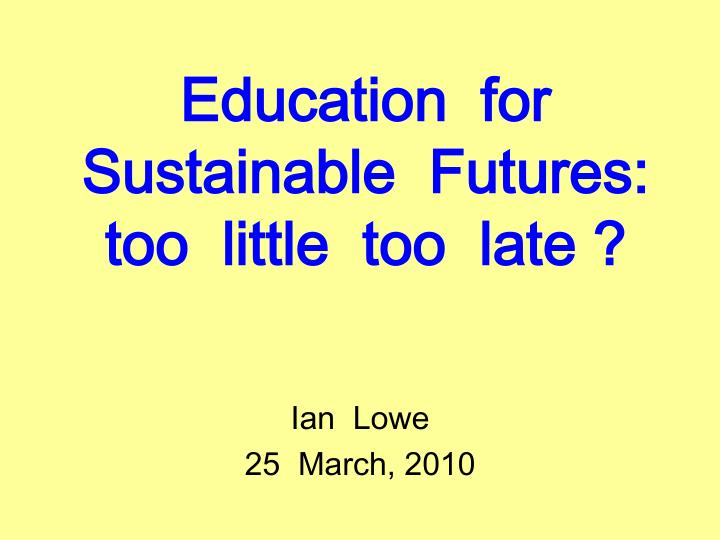 education for sustainable futures too little too late n.