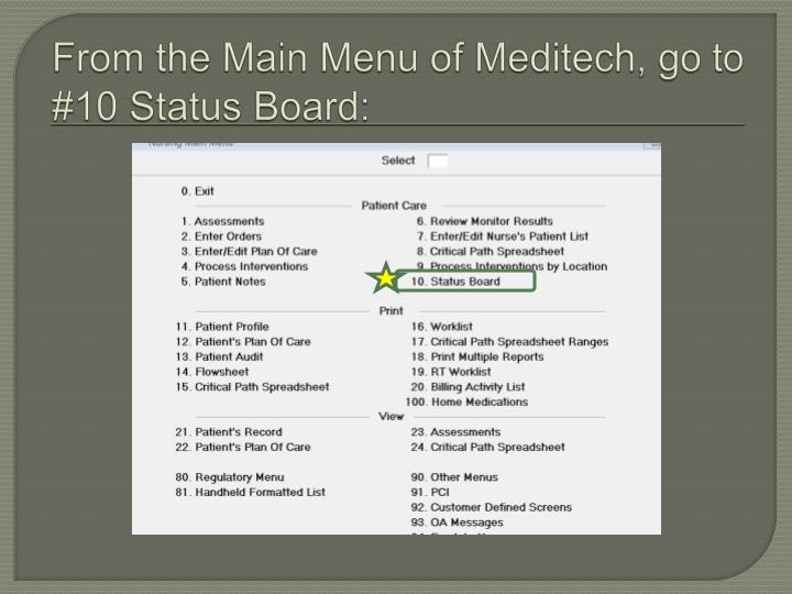 From the Main Menu of Meditech, go to #10 Status Board: