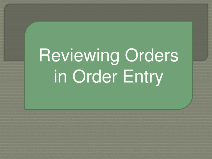 Reviewing Orders in Order Entry