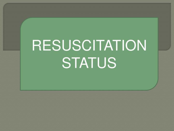 RESUSCITATION STATUS