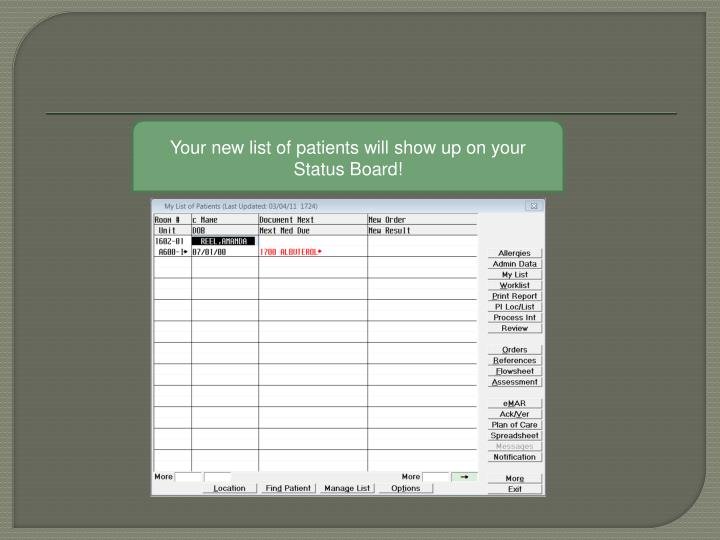 Your new list of patients will show up on your Status Board!