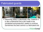 fabricated guards