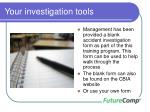 your investigation tools