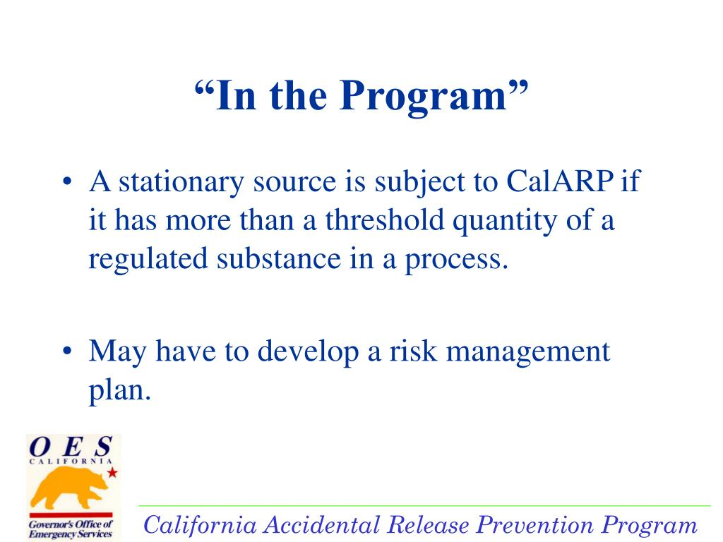 A stationary source is subject to CalARP if it has more than a threshold quantity of a regulated substance in a process.