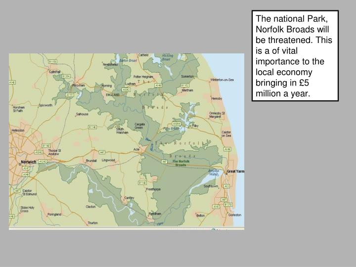 The national Park, Norfolk Broads will be threatened. This is a of vital importance to the local eco...