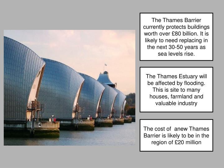 The Thames Estuary will be affected by flooding. This is site to many houses, farmland and valuable industry