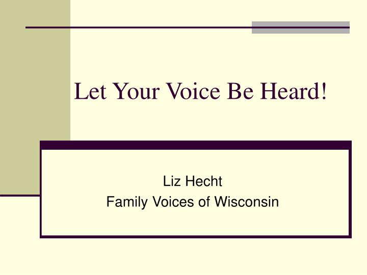 let your voice be heard n.