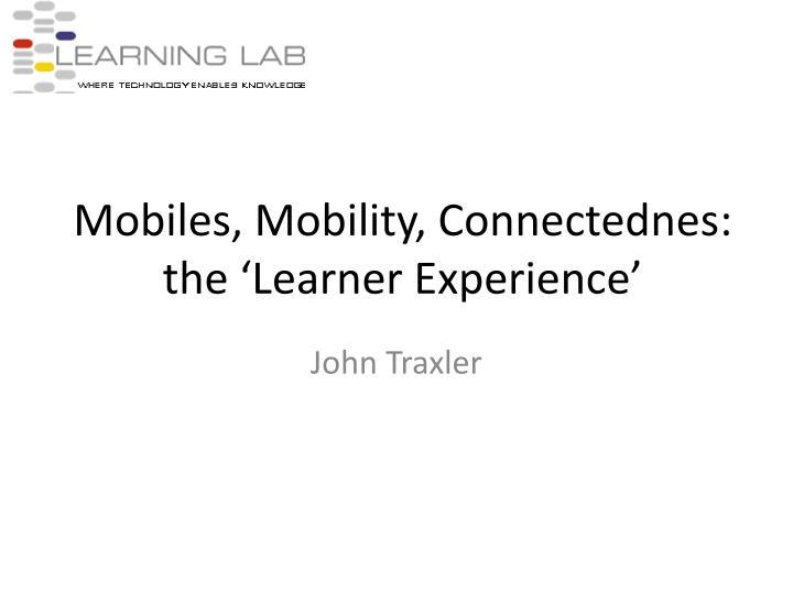 mobiles mobility connectednes the learner experience n.