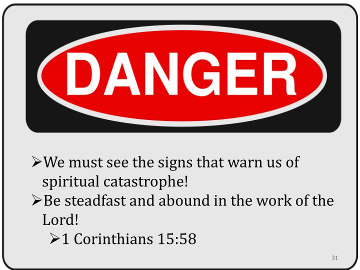 We must see the signs that warn us of 	spiritual catastrophe!