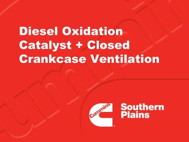 Diesel Oxidation Catalyst + Closed Crankcase Ventilation