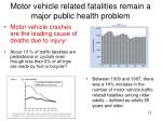 motor vehicle related fatalities remain a major public health problem