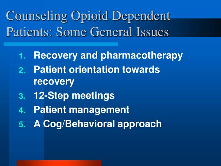 Counseling Opioid Dependent Patients: Some General Issues