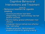 cognitive behavioral interventions and treatment cont d