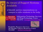 be aware of support systems available