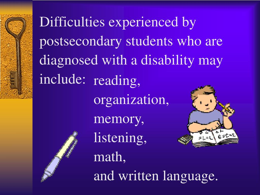 Difficulties experienced by postsecondary students who are diagnosed with a disability may include: