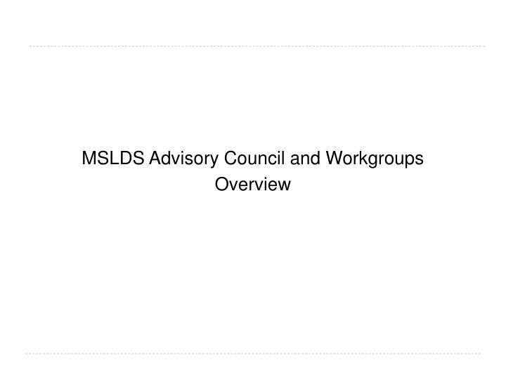 MSLDS Advisory Council and Workgroups