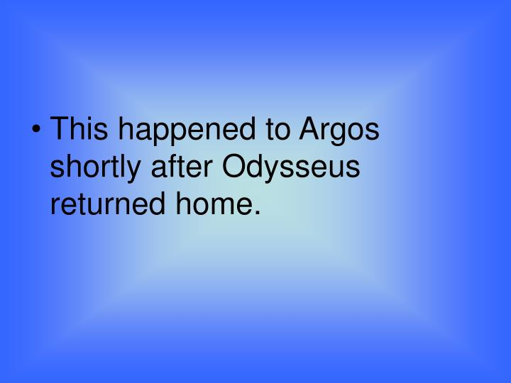This happened to Argos shortly after Odysseus returned home.