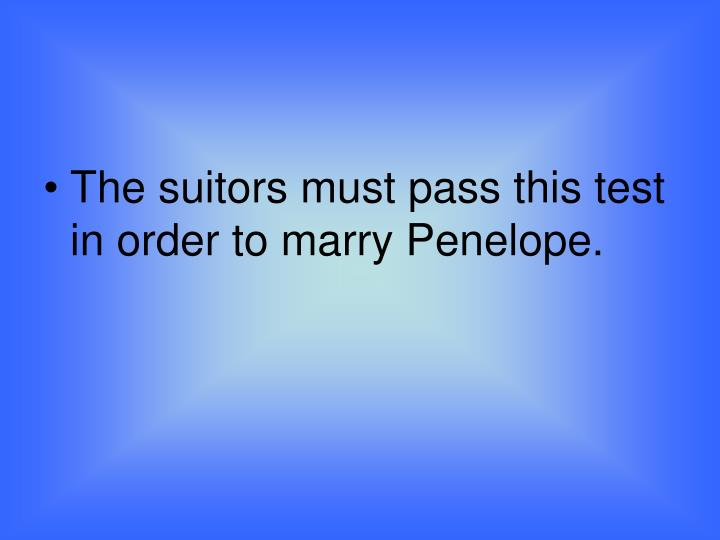 The suitors must pass this test in order to marry Penelope.