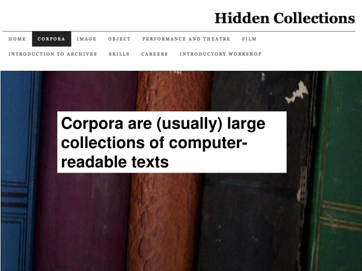 Corpora are (usually) large collections of computer-readable texts