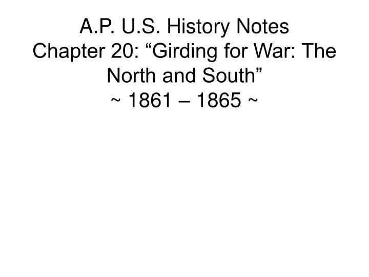 a p u s history notes chapter 20 girding for war the north and south 1861 1865 n.