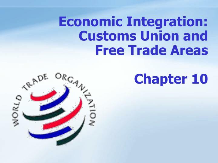 economic integration customs union and free trade areas chapter 10 n.