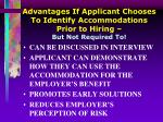 advantages if applicant chooses to identify accommodations prior to hiring but not required to