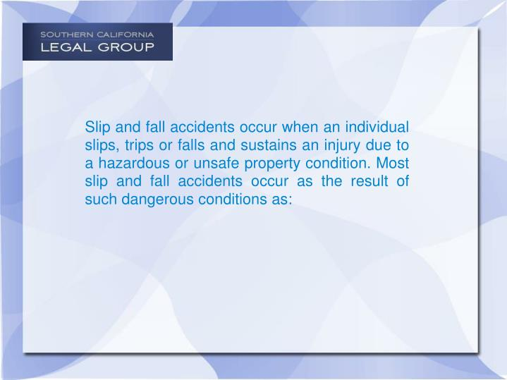 Slip and fall accidents occur when an individual slips, trips or falls and sustains an injury due to...