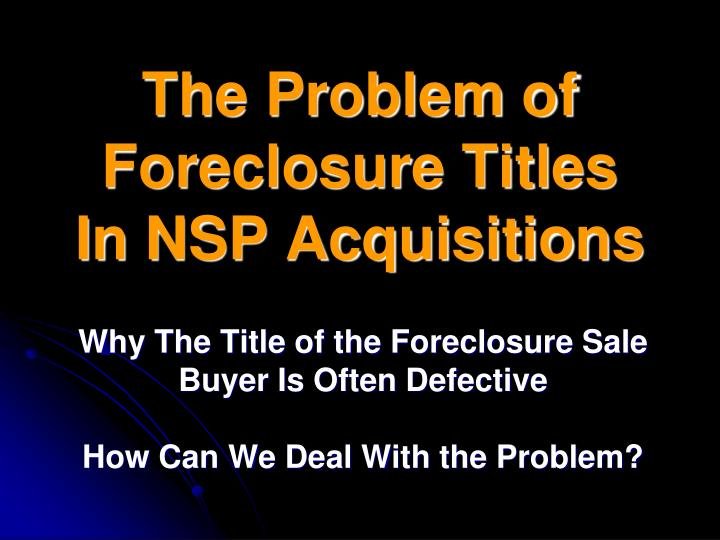 the problem of foreclosure titles in nsp acquisitions n.