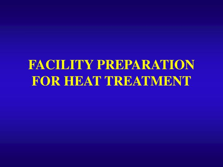 facility preparation for heat treatment n.