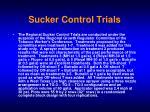 sucker control trials