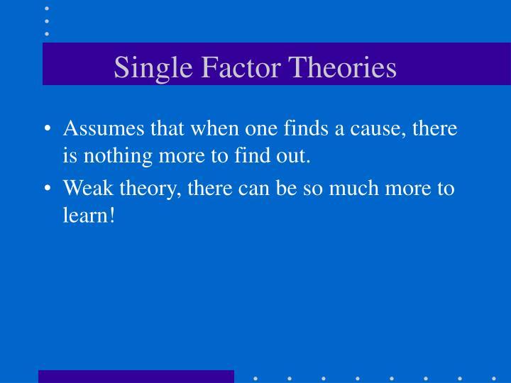 Single Factor Theories