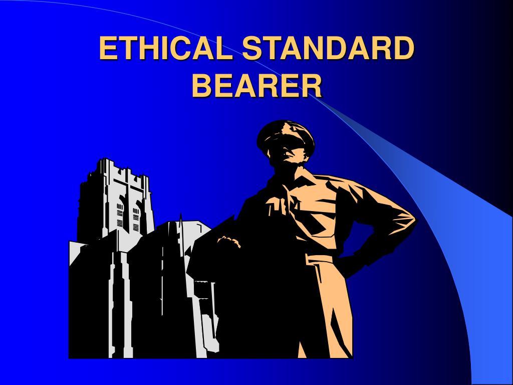 ETHICAL STANDARD BEARER