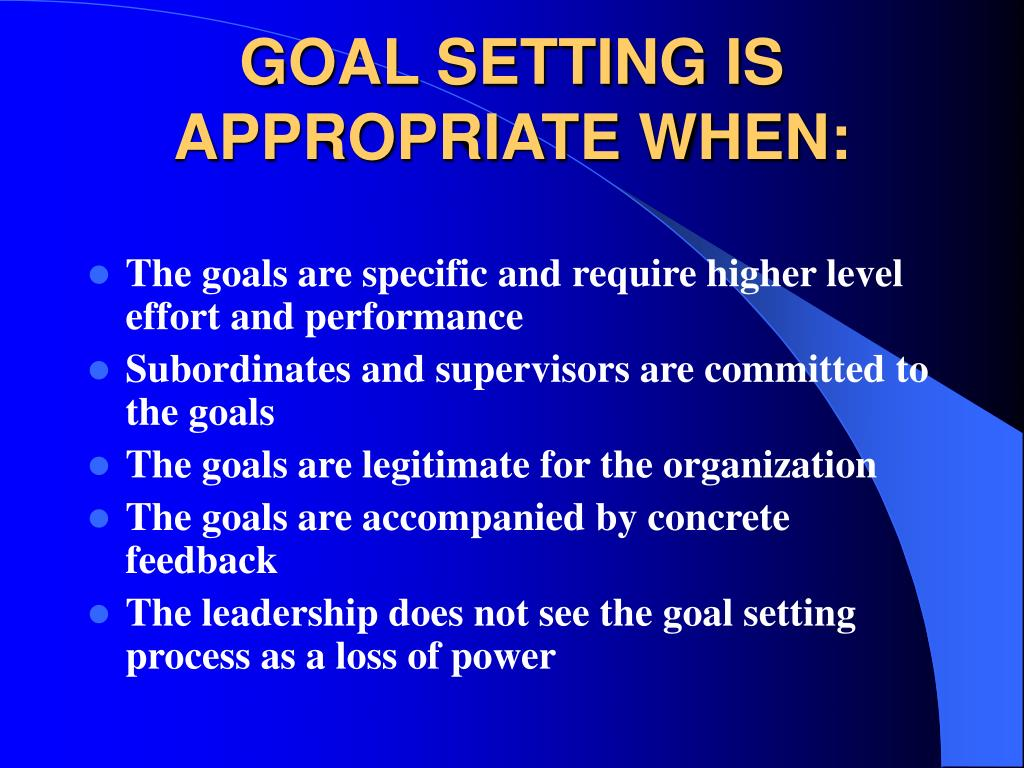 GOAL SETTING IS APPROPRIATE WHEN: