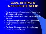 goal setting is appropriate when